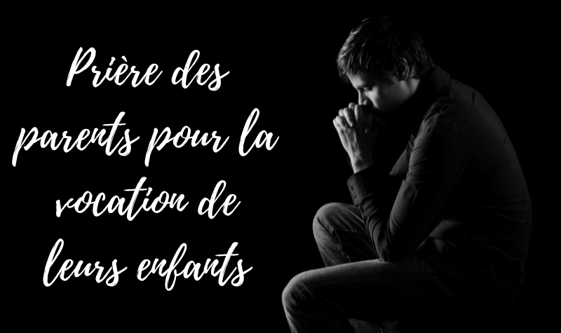Prière des parents pour la vocation de leurs enfants
